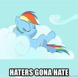 My Little Pony - HATERS GONA HATE