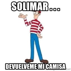 Where's Waldo - Solimar . . . devuelveme mi camisa