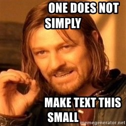 One Does Not Simply -                   one does not simply                   make text this small