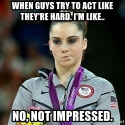 Not Impressed McKayla - WHEN GUYS TRY TO ACT LIKE THEY'RE HARD. I'M LIKE.. NO, NOT IMPRESSED.