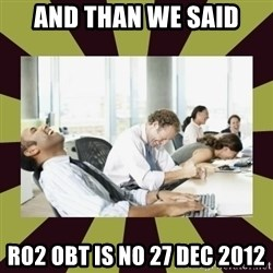 And then we said - And than We Said Ro2 OBT is no 27 dec 2012