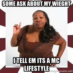 Sassy Black Woman - some ask about my wieght I tell em its a mc lifestyle