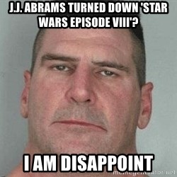 i am disappoint - j.j. abrams turned down 'star wars episode viii'? i am disappoint