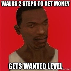 carl johnson - walks 2 steps to get money gets wanted level