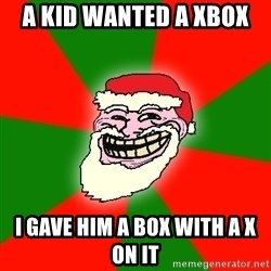 Santa Claus Troll Face - A KID WANTED A XBOX  I GAVE HIM A BOX WITH A X ON IT