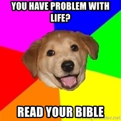 Advice Dog - you have problem with life? read your bible