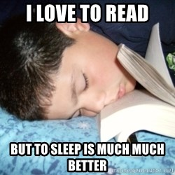i love to read - i love to read but to sleep is much much better