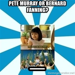 Why don't we have both? - Pete Murray or Bernard fanning? _