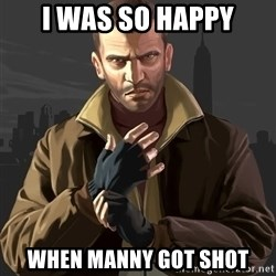 Gta 4 - i was so happy when manny got shot