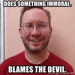 Asshole Christian missionary - does something immoral. blames the devil.