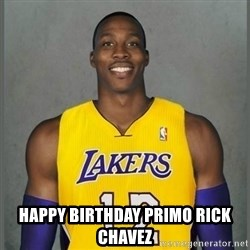 Dwight Howard Lakers - Happy birthday Primo Rick chavez