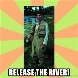 old man river - release the river!
