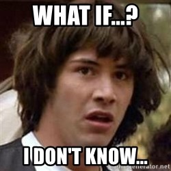 Conspiracy Keanu - WHAT IF...? I DON'T KNOW...