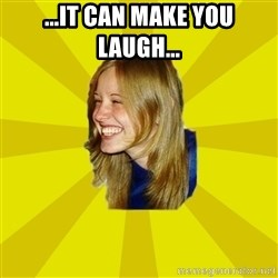 Trologirl - ...IT CAN MAKE YOU LAUGH...