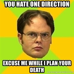 Courage Dwight - YOU HATE ONE DIRECTION EXCUSE ME WHILE I PLAN YOUR DEATH