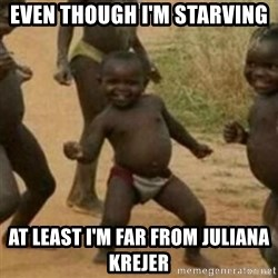 Black Kid - EVEN THOUGH I'M STARVING AT LEAST I'M FAR FROM JULIANA KREJER