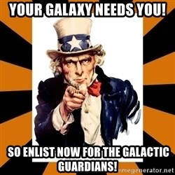 Uncle sam wants you! - Your galaxy NEEDS YOU!  So enlist now for the Galactic Guardians!