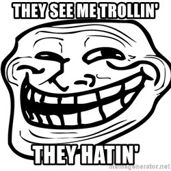 Problem Trollface - They see me trollin' they hatin'