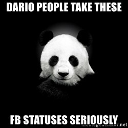 SuicidePanda - DARIO PEOPLE TAKE THESE FB STATUSES SERIOUSLY