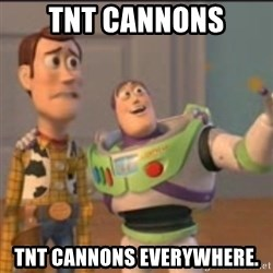 Buzz - Tnt cannons tnt cannons everywhere.