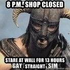 Skyrim Meme Generator - 8 p.m., shop closed stare at wall for 13 hours straight