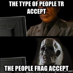 Waiting For - tHE TYPE OF PEOPLE tr ACCEPT tHE PEOPLE frag ACCEPT