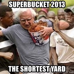 Black Guys Are Real Mad - SUPERBUCKET 2013 THE SHORTEST YARD