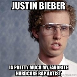 Napoleon Dynamite - JUSTIN BIEBER  IS PRETTY MUCH MY FAVORITE HARDCORE RAP ARTIST