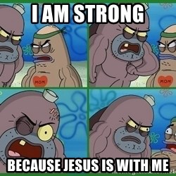 How tough are you - i am strong because jesus is with me