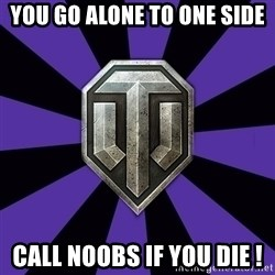 World of Tanks - you go alone to one side call noobs if you die !