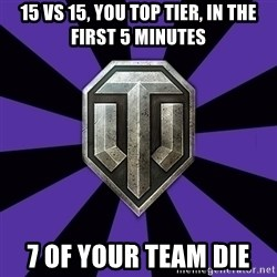 World of Tanks - 15 vs 15, you top tier, in the first 5 minutes 7 of your team die
