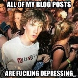 -Sudden Clarity Clarence - All of my blog posts are fucking depressing
