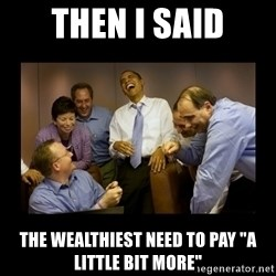 """obama laughing  - Then I said The wealthiest need to pay """"A little bit more"""""""