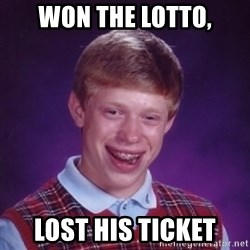 Bad Luck Brian - WON THE LOTTO, LOST HIS TICKET