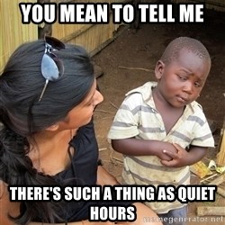 Skeptical African Child - You Mean to tell ME THere's such a thing as quiet Hours