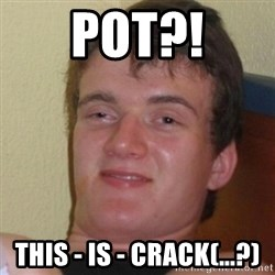 Stoner Stanley - pot?! THis - is - crack(...?)