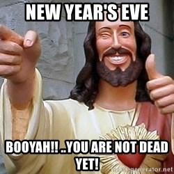 Hippie Jesus - New year's eve booYah!! ..you are not dead yet!