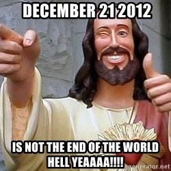 Hippie Jesus -  december 21 2012 is not the end of the world hell yeaaaa!!!!
