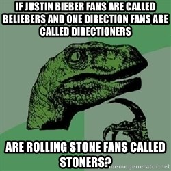 Philosoraptor - If justin bieber fans are called beliebers and one direction fans are called directioners Are rolling stone fans called stoners?