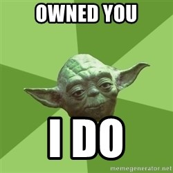 Advice Yoda Gives - owned you i do