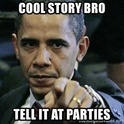 Pissed Off Barack Obama - Cool story Bro tell it at parties