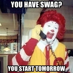Ronald Mcdonald Call - You have swag? You start tomorrow