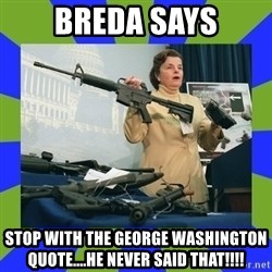 Dianne Feinstein - Breda Says Stop with the George Washington quote....he never said that!!!!