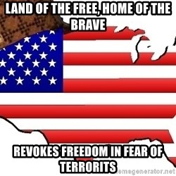 Scumbag America - land of the free, home of the brave revokes freedom in fear of terrorits