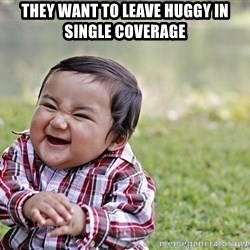 Evil smile child - They want to leave huGgy in single coverage