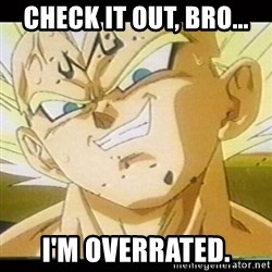 Vegeta-New - check it out, bro... i'm overrated.