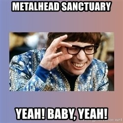 Austin Powers - Metalhead sanctuary Yeah! Baby, yeah!