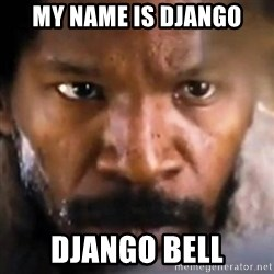 Django - My Name is Django django bell