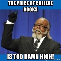 Too damn high - The price of college books is too damn high!
