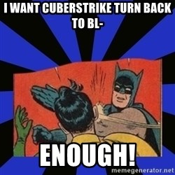 Batman Slaps Robin - i want cuberstrike turn back to bl- enough!